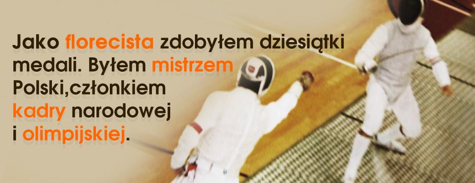 Jak florecista zdobyłem dziesiątki medali. Byłem mistrzem Polski, członkiem kadry narodowej i olimpijskiej.